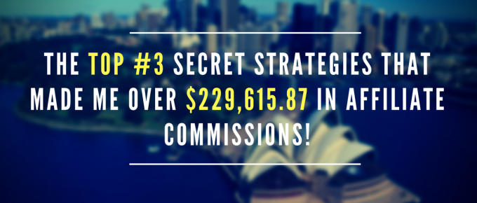 My Top #3 Secrets To $229k In Affiliate Commissions!